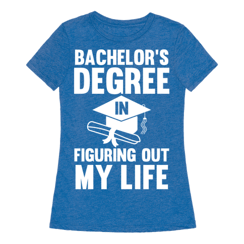 bachelor 39 s degree in life tshirt human