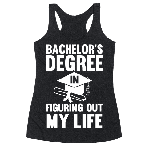 Bachelor's Degree in Life Racerback Tank Top