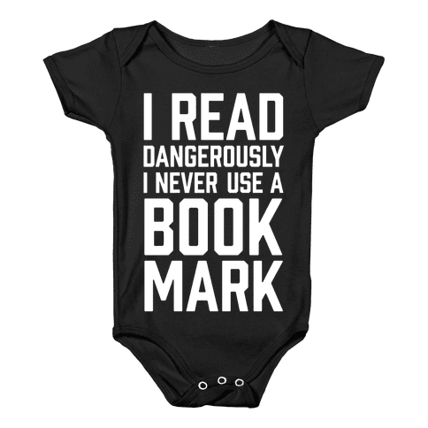 I Read Dangerously I Never Use A Bookmark Baby Onesy