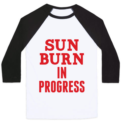Sunburn In Progress Baseball Tee