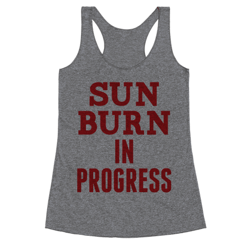 Sunburn In Progress Racerback Tank Top
