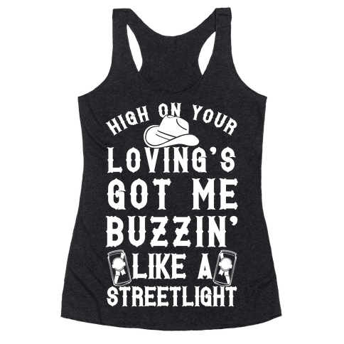 High On Your Loving's Got Me Buzzin' Like A Streetlight Racerback Tank Top