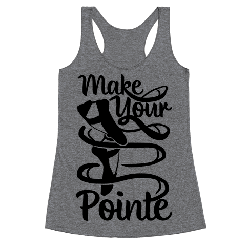 Make Your Pointe Racerback Tank Top