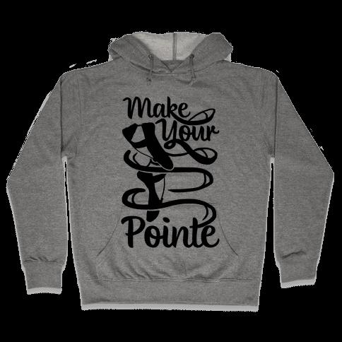 Make Your Pointe Hooded Sweatshirt