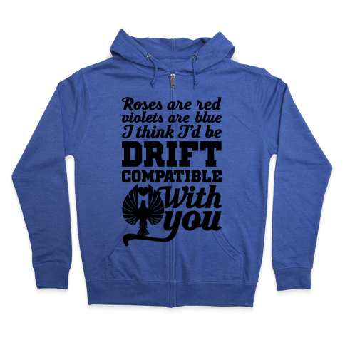 I Think I'd Be Drift Compatible With You Zip Hoodie