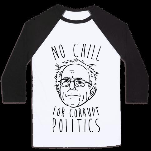 Bernie No Chill For Corrupt Politics Baseball Tee