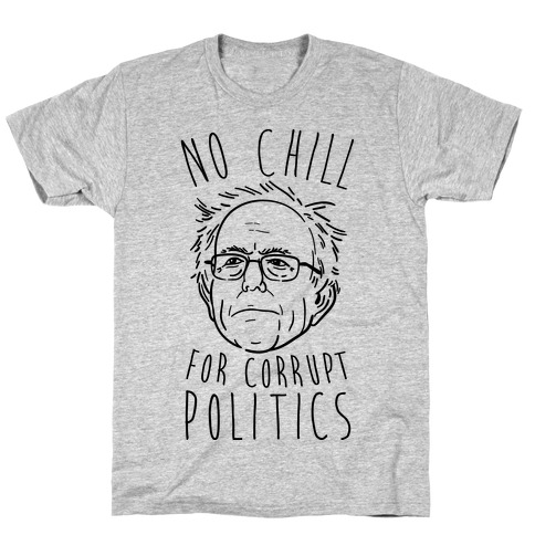 Bernie No Chill For Corrupt Politics Mens T-Shirt