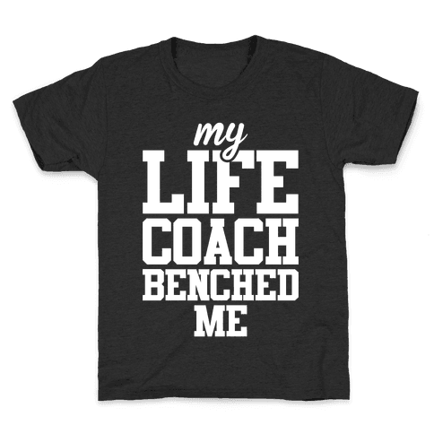 My Life Coach Benched Me Kids T-Shirt