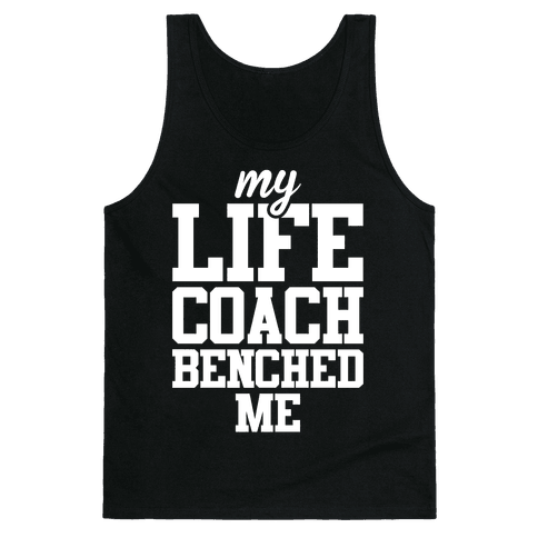 My Life Coach Benched Me Tank Top