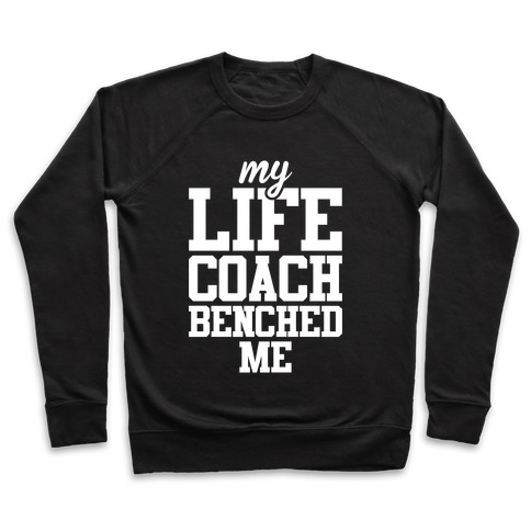 My Life Coach Benched Me Pullover
