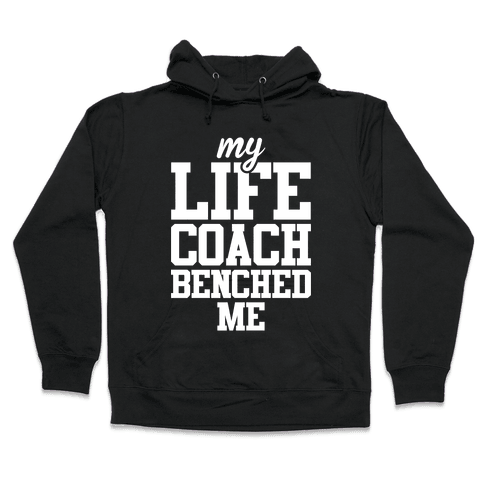 My Life Coach Benched Me Hooded Sweatshirt