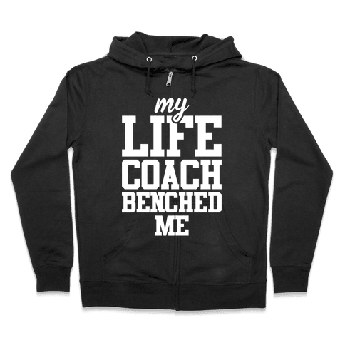 My Life Coach Benched Me Zip Hoodie