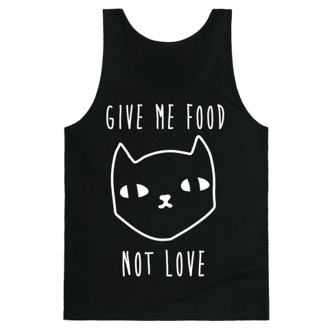 Give Me Food Not Love Tank Top