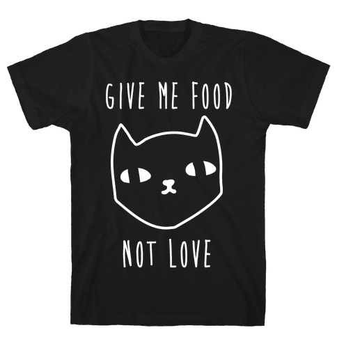 Give Me Food Not Love Mens T-Shirt
