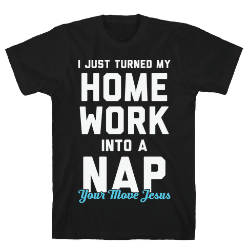 I Just Turned My Homework Into A Nap (Your Move Jesus) Mens T-Shirt