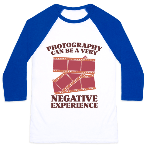 Photography Can Be a Very Negative Experience Baseball Tee