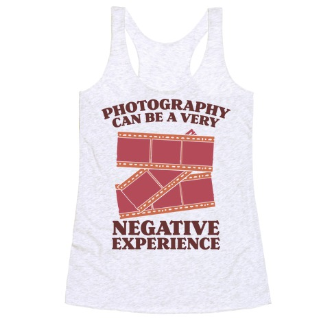 Photography Can Be a Very Negative Experience Racerback Tank Top
