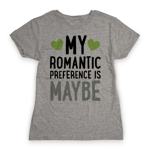 My Romantic Preference Is Maybe Womens T-Shirt