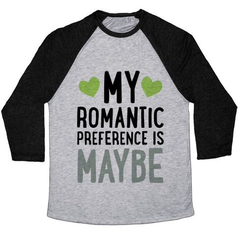 My Romantic Preference Is Maybe Baseball Tee