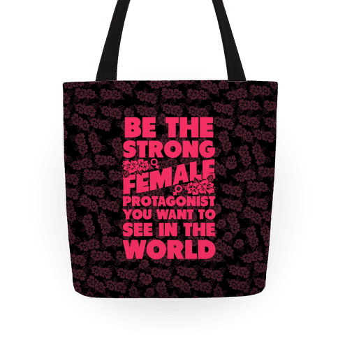 Be The Strong Female Protagonist You Want To See In The World Tote