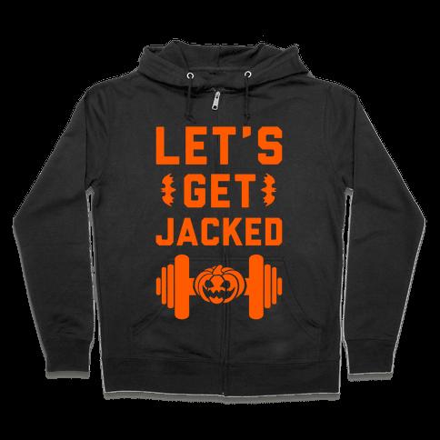 Let's Get JACKED! Zip Hoodie