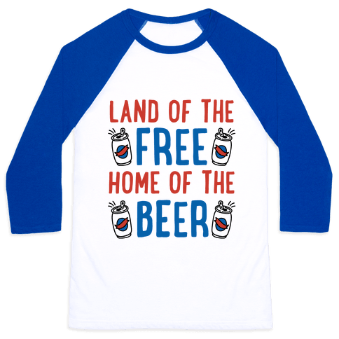 Land of the Free Home of The Beer Baseball Tee