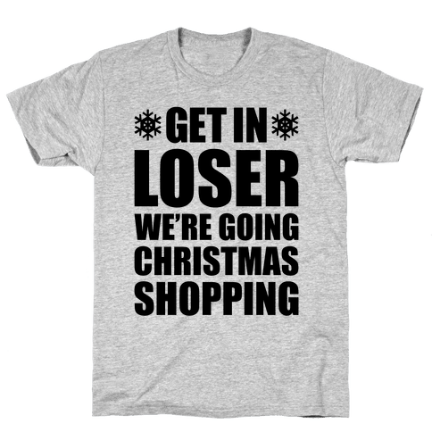 Get In Loser We're Going Christmas Shopping Mens T-Shirt