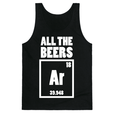 All The Beers Argon!! Tank Top