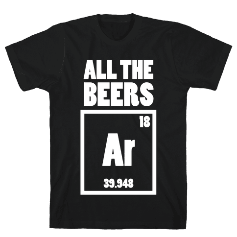 All The Beers Argon!! Mens T-Shirt