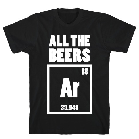 All The Beers Argon!! T-Shirt
