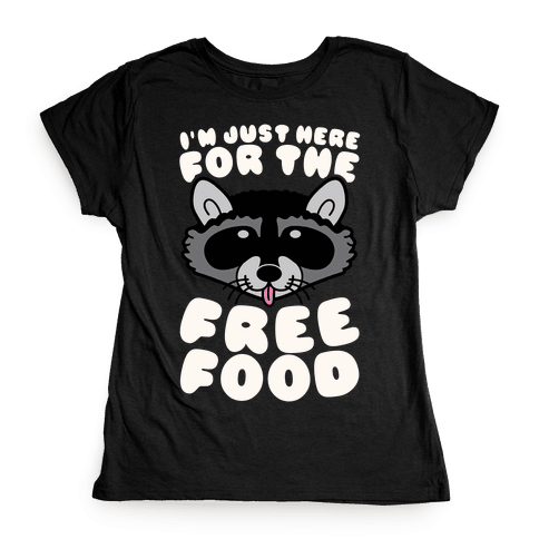 I'm Just Here For The Free Food Womens T-Shirt