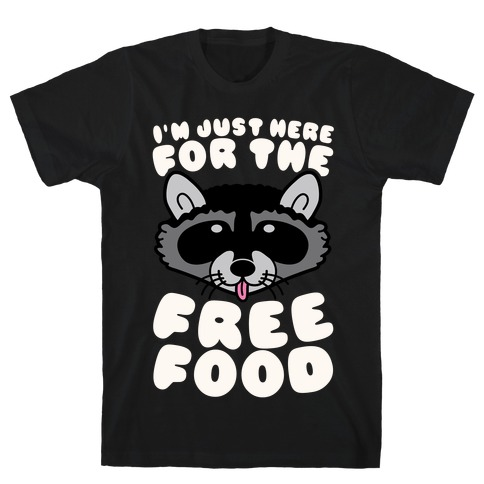 I'm Just Here For The Free Food T-Shirt