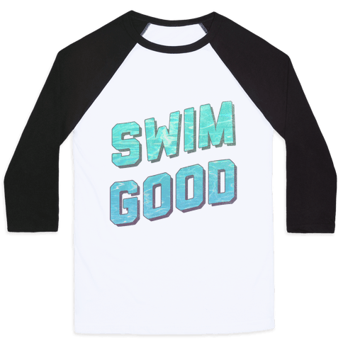 Swim Good Baseball Tee