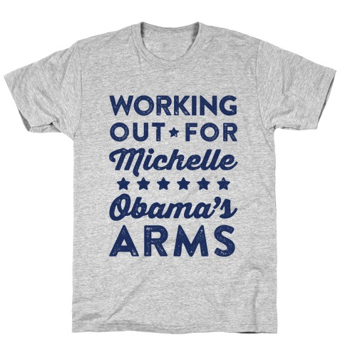 Working Out For Michelle Obama's Arms T-Shirt