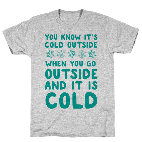 You Know It's Cold Outside Mens T-Shirt