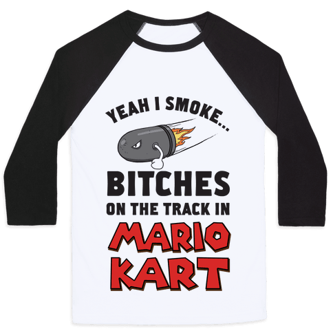 Yeah I Smoke Bitches On The Track In Mario Kart Baseball Tee