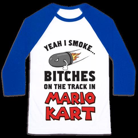 Yeah I Smoke Bitches On The Track In Mario Kart Baseball Tee