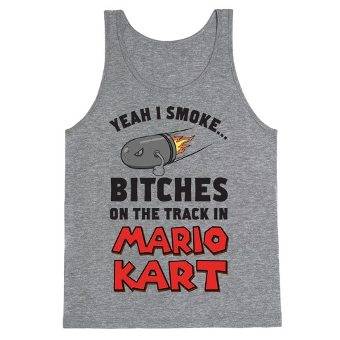 Yeah I Smoke Bitches On The Track In Mario Kart Tank Top