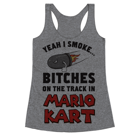 Yeah I Smoke Bitches On The Track In Mario Kart Racerback Tank Top