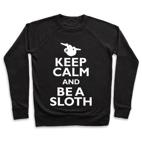 Keep Calm And Be A Sloth Pullover