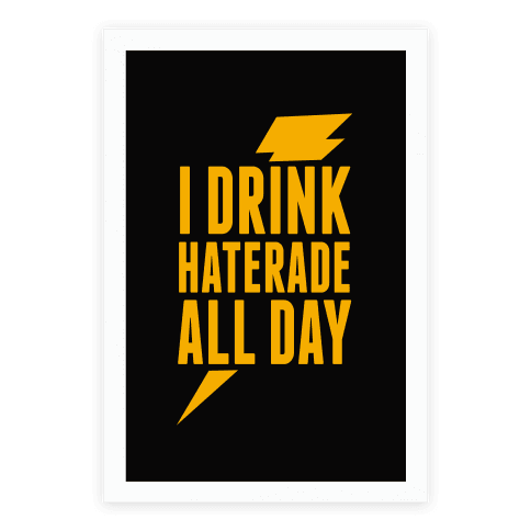 I Drink Haterade All Day Poster