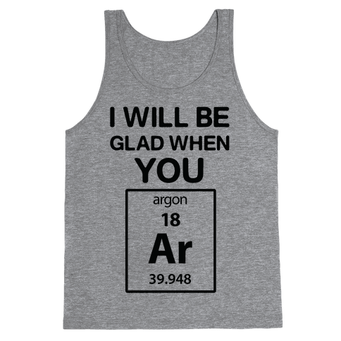 I Will Be Glad When You Argon Tank Top