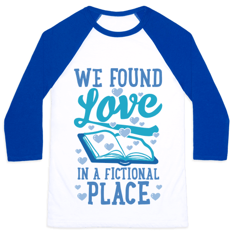 We Found Love In A Fictional Place Baseball Tee