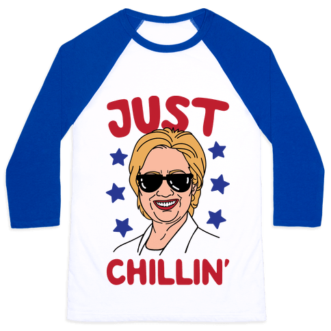 Just Chillin' Hillary Clinton Baseball Tee