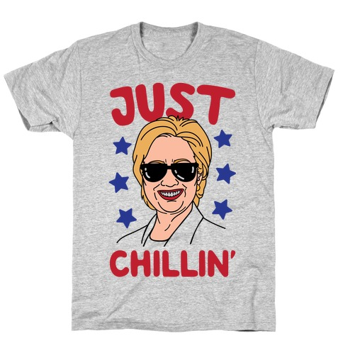 Just Chillin' Hillary Clinton T-Shirt