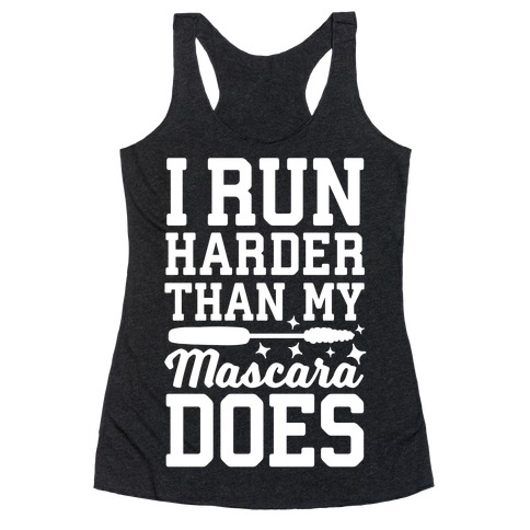 I Run Harder Than My Mascara Does  Racerback Tank Top