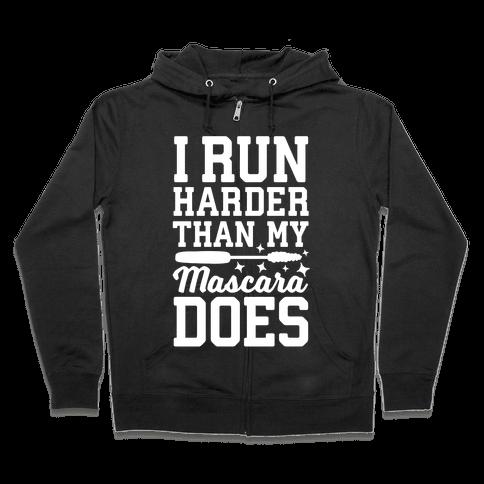 I Run Harder Than My Mascara Does  Zip Hoodie