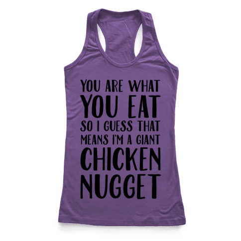 You Are What You Eat so I Guess That Means I'm a Giant Chicken Nugget