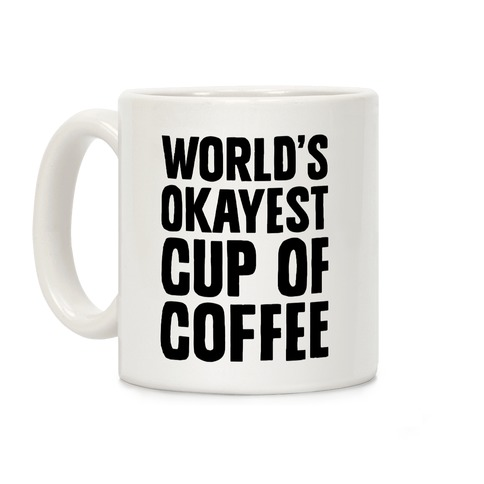 World's Okayest Cup Of Coffee Coffee Mug