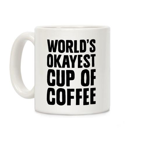 World's Okayest Cup Of Coffee Coffee Mug